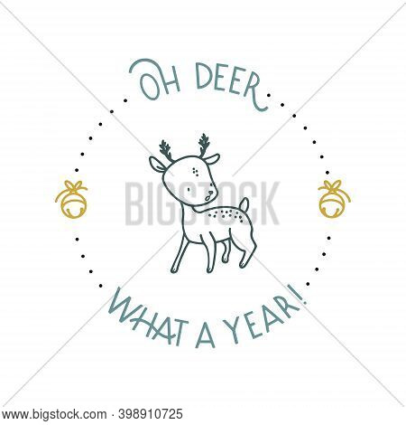 New Year Postcard With A Deer, Bells And Lettering. Inscription Oh, Deer, What A Year. Vector Isolat