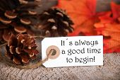 An Autumnal Label with the Life Quote Its Always a Good Time To Begin poster