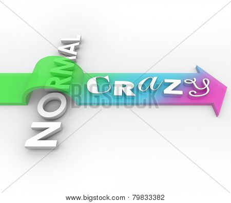Crazy word in 3d letters on an arrow over Normal to illustrate a silly, funny, impossible, impractical, different, unique or unusual idea or concept
