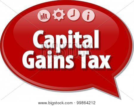 Speech bubble dialog illustration of business term saying Capital Gains Tax