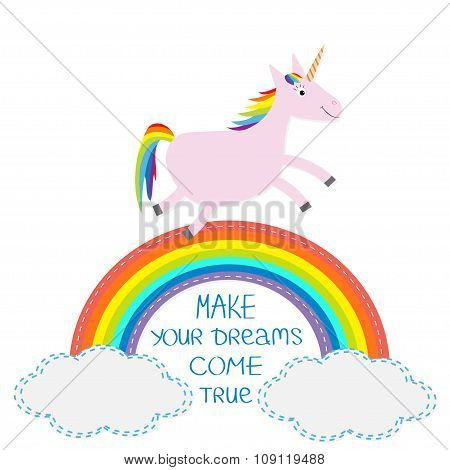 Rainbow and cloud in the sky. Cute unicorn. Make your dreams come true. Quote motivation calligraphic inspiration phrase. Lettering graphic background Flat design Vector illustration poster