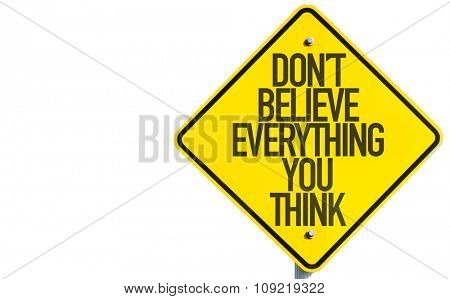 Don't Believe Everything You Think sign isolated on white background