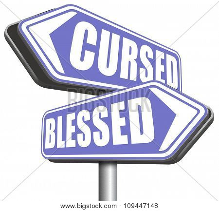 blessed cursed sacred and Devine holy or curse dammed and a burden good or evil spell and good or bad luck