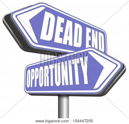 opportunity or dead end without any chance and with no future find a better choice for business way or road towards success or disaster make bad choice
