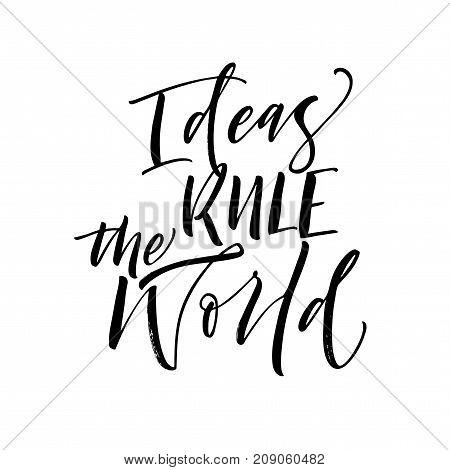 Ideas rule the world phrase. Ink illustration. Modern brush calligraphy. Isolated on white background.