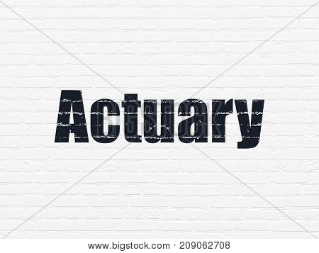Insurance concept: Painted black text Actuary on White Brick wall background