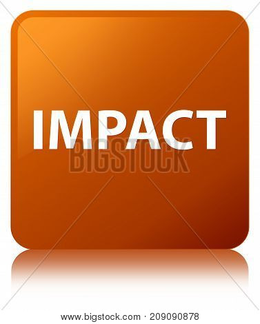 Impact isolated on brown square button reflected abstract illustration poster