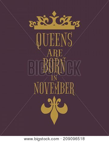 Vintage medieval queens crown silhouette. Queens are born in november text. Motivation quote vector.