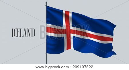 Iceland waving flag on flagpole vector illustration. Three colors element of Icelandic wavy realistic flag as a symbol of country