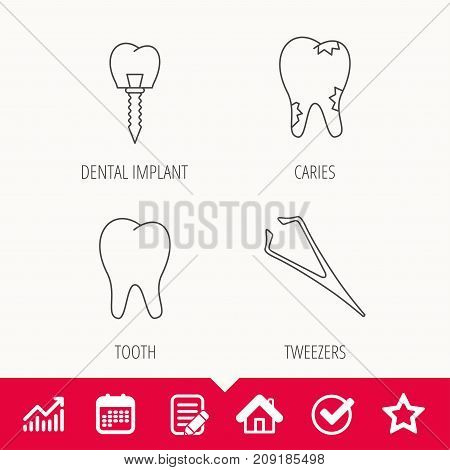 Dental implant, caries and tooth icons. Tweezers linear sign. Edit document, Calendar and Graph chart signs. Star, Check and House web icons. Vector