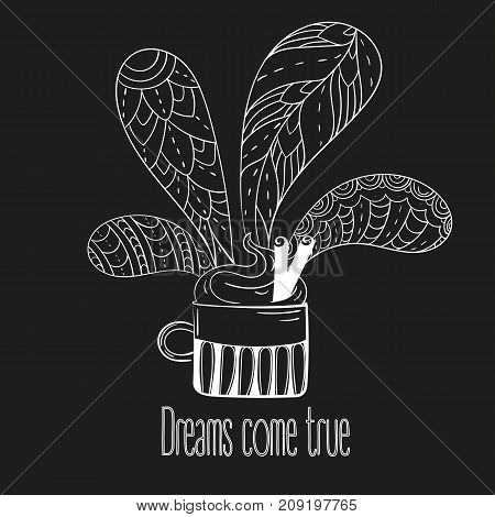 Cup of coffee or tea. Dreams come true text. Vector Illustration for breakfast and thinking concept on black background
