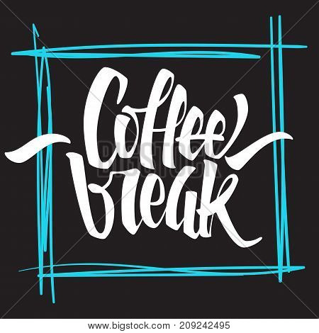 Coffee break lettering. Modern handwritten poster. Beautiful typography. Vector illustration.
