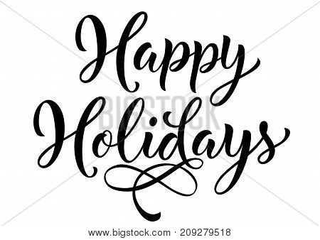 Happy holidays lettering. Christmas and holiday greeting card. Black inscription with swirl elements. Handwritten text, calligraphy can be used for greeting cards, posters, leaflets