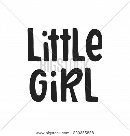 Little girl - unique hand drawn nursery poster with lettering. Cute baby clothes design. Vector kids illustration.