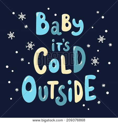 Handwritten inscription Baby it's cold outside. Vector lettering template. Suitable for greeting cards posters and prints.