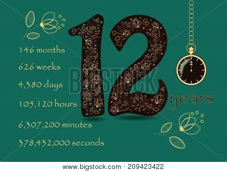 Artistic brown number Twelve with yellow floral decor and red hearts. Years break down into months weeks days hours minutes and seconds. Green background. Two big graceful flowers. Pocket watch shows Twelve o'clock. Vector Illustration