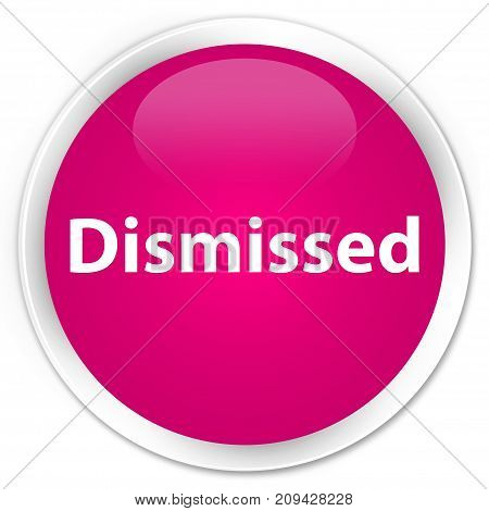 Dismissed Premium Pink Round Button