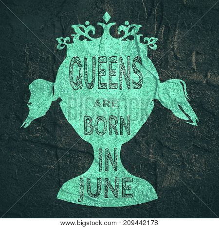 Vintage queen silhouette. Medieval queen profile. Elegant silhouette of a female head. Queens are born in june text. Motivation quote. Grunge concrete wall texture