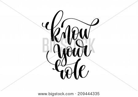 know your role hand written lettering inscription to poster, banner, printable wall art or overly photography, calligraphy vector illustration