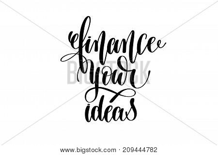 finance your ideas hand written lettering inscription to poster, banner, printable wall art or overly photography, calligraphy vector illustration