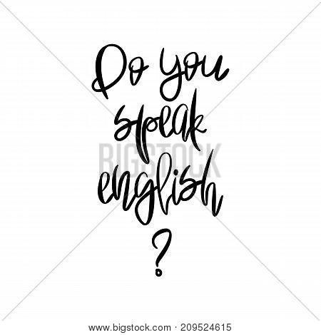 Do you speak English - Handpainted modern calligraphy. Black handwritten phrase isolated on white background. Learning foreign languages.