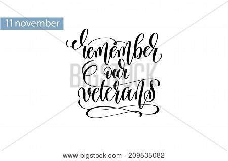 remember our veterans hand lettering inscription to 11 november veterans day holiday design, calligraphy vector illustration