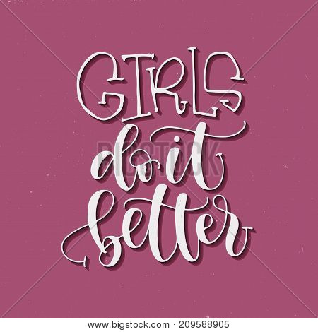 Girls do it better handwritten quote feminist lettering. Calligraphy inspiration graphic design typography element. Hand written card.