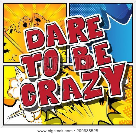 Dare to be crazy. Vector illustrated comic book style design. Inspirational motivational quote.