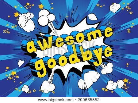 Awesome Goodbye - Comic book style phrase on abstract background.