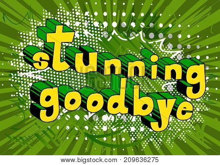 Stunning Goodbye - Comic book style phrase on abstract background.