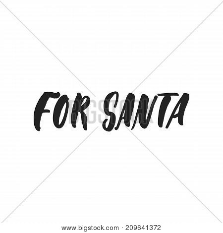 For Santa - hand drawn vector lettering quote isolated on the white background. Quote Christmas calligraphy inscription for winter holidays
