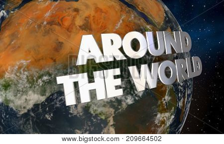 Around the World Global Coverage Entire Planet Earth 3d Illustration - Elements of this image furnished by NASA