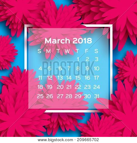 Calendar 2018 year. Pink Blue March. Origami flower. Paper cut style. Week starts from sunday. Winter floral background. Square frame. Text. Vector illustration.