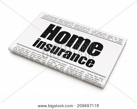 Insurance concept: newspaper headline Home Insurance on White background, 3D rendering