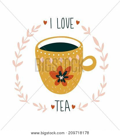 Hand drawn card with cup of tea and stylish lettering -'I love tea'. Scandinavian style illustration modern and elegant home decor. Vector print design.