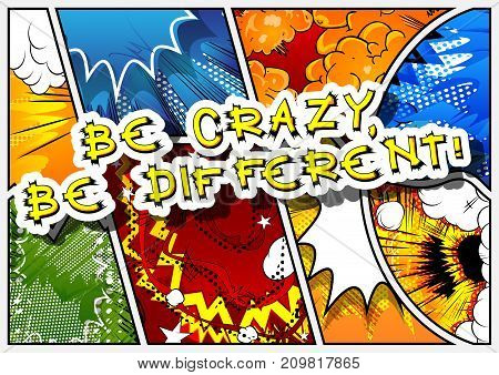 Be crazy be different. Vector illustrated comic book style design. Inspirational motivational quote.