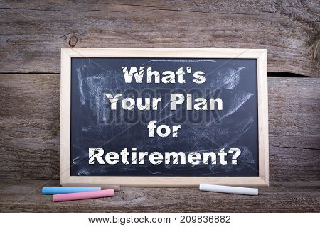 What's Your Plan for Retirement. Chalk board Background.