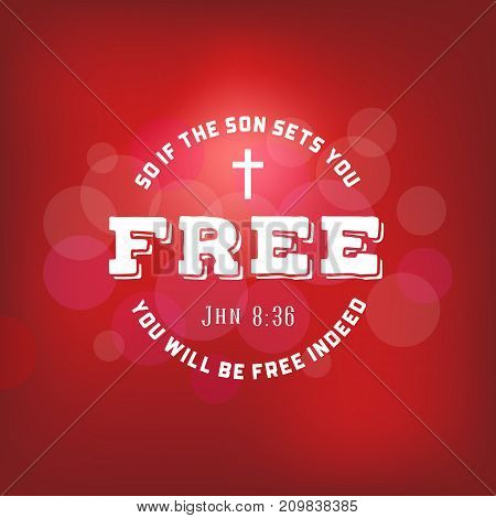 bible verses from new testament, if the son sets you free and cross from John, christian typography poster on bokeh background