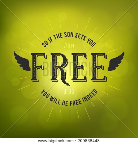 bible verses from new testament, if the son sets you free from John and wing, christian typography poster on bokeh background