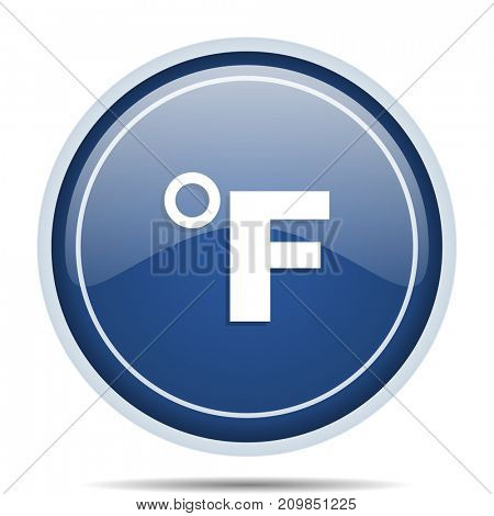 Fahrenheit blue round web icon. Circle isolated internet button for webdesign and smartphone applications.
