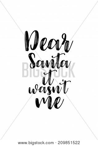 Christmas greeting card with brush calligraphy. Vector black with white background. Dear Santa it wasn't me.