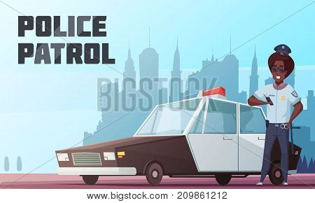 Police patrol cartoon vector illustration with officer standing near police car with special beacon on city background