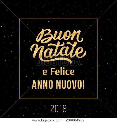 Happy New Year and Merry Christmas in italian. Buon Natale e Felice Anno Nuovo 2018. Vector greeting card with gold typography text on black background for winter holidays season.