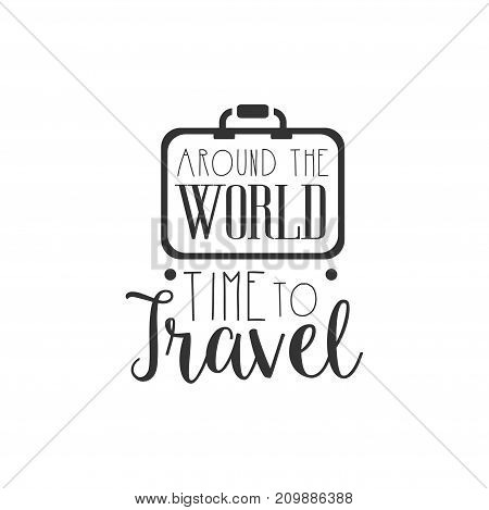 Time to travel. Around the world. Tour operator label with vintage suitcase silhouette. Black and white typographic design logo for tourist agency. Vector illustration in flat style isolated on white.