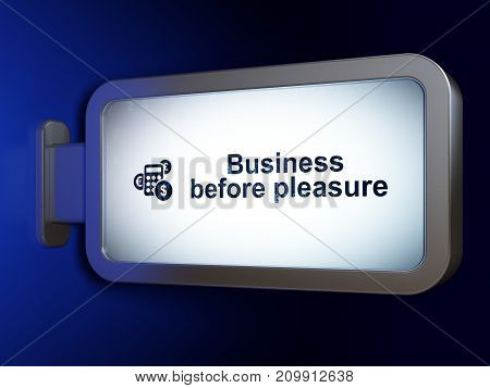 Finance concept: Business Before pleasure and Calculator on advertising billboard background, 3D rendering