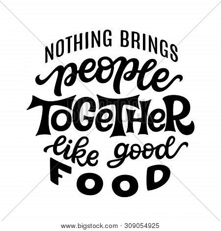 Nothing Brings People Together Like Good Food. Hand Lettering Quote Isolated On White Background. Ve