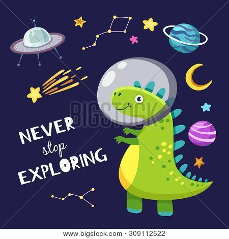 Cute Dino In Outer Space. Baby Dinosaur Traveling In Space. Never Stop Exploring Slogan. Kids Boy Ca