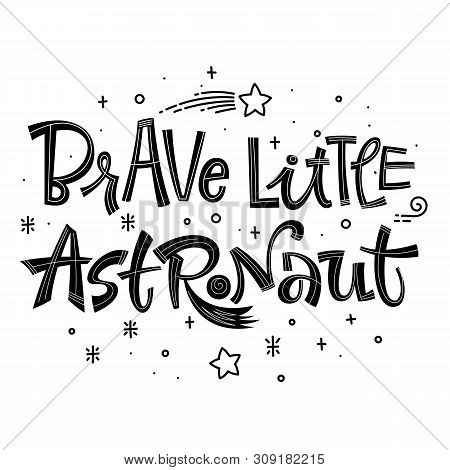 Brave Little Astronaut Quote. Simple Black Color Baby Shower Hand Drawn Lettering Logo Phrase. Vecto