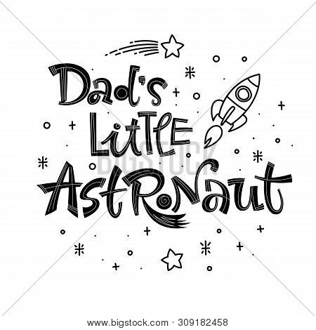 Dads Little Astronaut Quote. Simple Black Color Baby Shower Hand Drawn Lettering Logo Phrase. Vector
