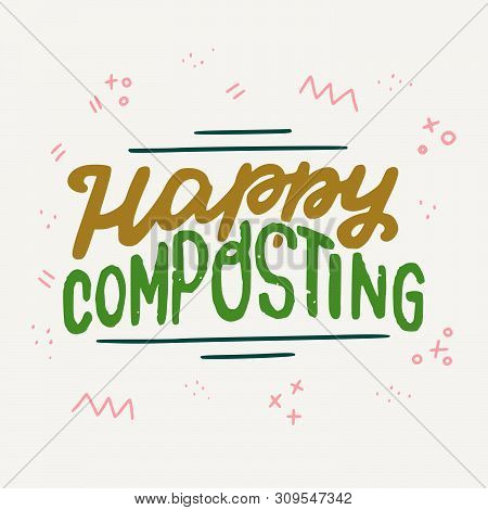 Hand Drawn Lettering Phrase Happy Composting On Background With Doodles. Green And Mustard Text Abou